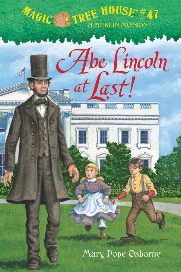 Magic Tree House #47: Abe Lincoln, At Last! by Mary Pope Osborne. Random House, 2012 (also has accompanying non-fiction Magic Tree House Fact Tracker)